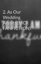 2. As Our Wedding Awaits (MCR FANFICTION) by saveyourself