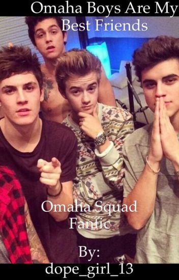 Omaha boys are my best friends (Omaha Squad fanfic)
