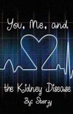 You, Me, and the Kidney Disease by Storjy
