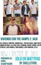 "Viviendo con The Vamps 2: ""Jack""  by ShelletGirl"