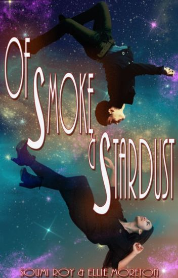 Of Smoke and Stardust [[COMPLETE]]]