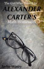The Girl Who Turned In Alexander Carter's Math Homework by TaylorWintry