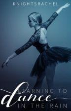 Learning to Dance in the Rain by knightsrachel