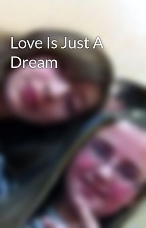 Love Is Just A Dream by clo__joe