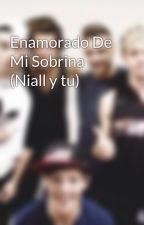 Enamorado De Mi Sobrina (Niall y tu) by MariilauMG