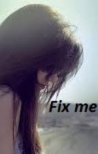 Fix me by ellie525