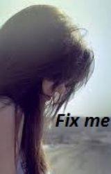 Fix me by ellie525