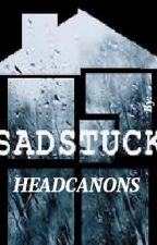 Homestuck- Sadstuck Headcanons by NicoleWilliamsEgderp