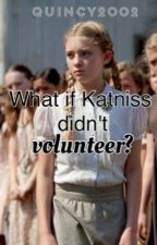 What if Katniss didn't volunteer? by Quincy2002