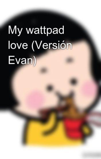 My wattpad love (Versión Evan)