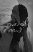 What's He Hiding?(ON HOLD) by elementalqueen723