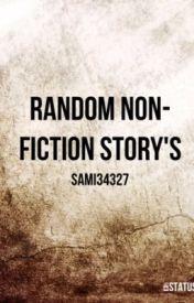 Random non-fiction story's by sami34327
