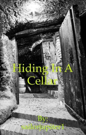Hiding In A Cellar by sailorjupiter1