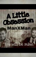 A Little Obsession (ManXMan) (BoyXBoy) --ON HOLD by crazyreddevil
