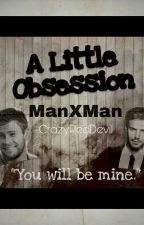 A Little Obsession (ManXMan) (BoyXBoy) -- SLOW UPDATE by crazyreddevil