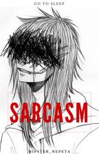 ~Sarcasm~ (Jeff The Killer X Reader One-Shot) by Hipster_Nepeta