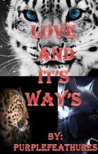 Love and It's Ways by Purplefeathures