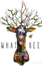 What I See by woeeuphoria