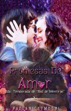 Promesas de Amor [2° Tempo. RDM] by PaolaNickyMoon1