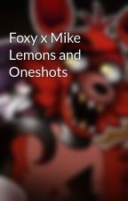 Foxy x Mike Lemons and Oneshots by PartyxParty