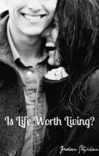 Is Life Worth Living? by jordiegal