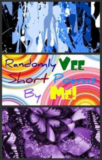 Randomly Vee, Short poems by Me!