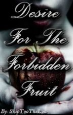 Desire For The Forbidden Fruit by SkipTootheloo