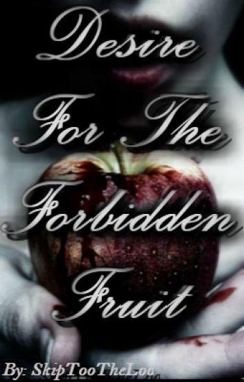 Desire For The Forbidden Fruit