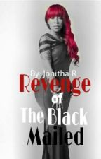Revenge of The Black Mailed (ON HOLD) by RealityvsFiction