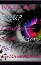 What the Spell? Contest-- True Colors by GirlUused2Know