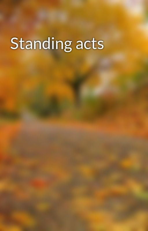 Standing acts by tpafn11