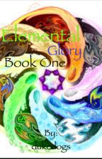 Elemental Glory: book one [Being re-written!] by dukedogs