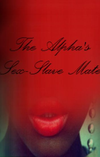 The Alpha's Sex-Slave Mate (BWWM)