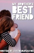 My Brother's Best Friend by liveyourlifeasyou