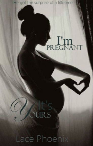 I'm Pregnant, it's yours..