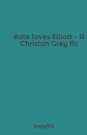 Kate loves Elliott - A Christan Grey fic by leelo96
