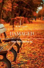 Damaged (Lily Lake Series #4) by r-m-lynn