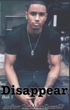 Disappear *Ups and Downs Series* Book 5 (Trey Songz Story) by CaribbeanQueen27