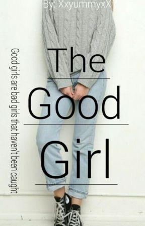 The Good Girl by XxyummyxX