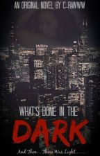 What's Done in the Dark by C-Rawww