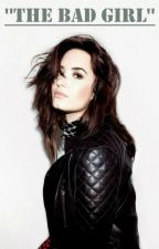 The bad girl(Demi Lovato y tu) by xxnessie8xx