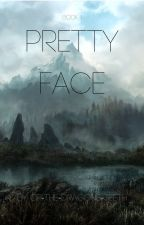 Pretty Face (Book 1 of series) by of-the-dragons-teeth