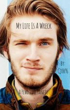 My life is a wreck (pewdiepie fan fic) by Cj_H96