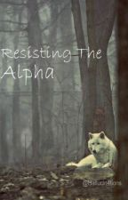 Resisting The Alpha (ON HOLD) by hallucin4tions