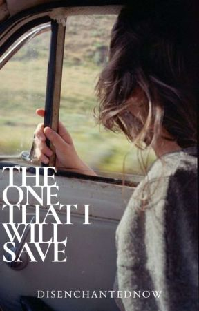 THE ONE That I Will Save (BOOK 2) by DisenchantedNow