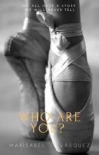 WHO ARE YOU? (EDITADA Y TERMINADA) by Mmaryvasquez