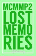 MCMMP 2: Lost Memories by MadamVanderhost