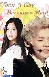 When A Gay Becomes Manly (Luhan's Fanfic) by Jaeya_JaeJae