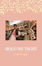 Hold Me Tight by Sugasugar
