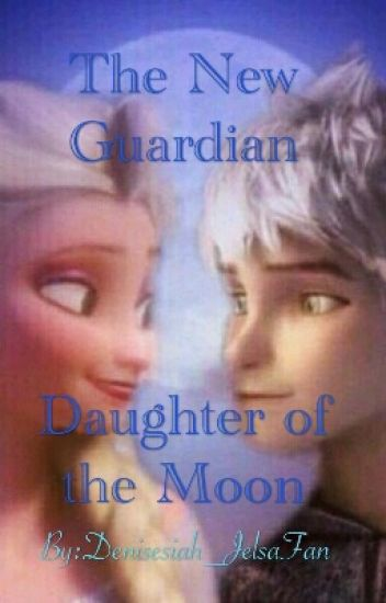 A New Guardian: The Daughter of the Moon(Jelsa)